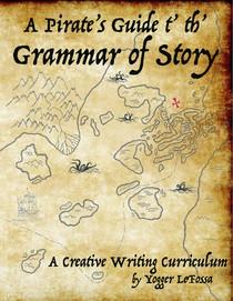 A Pirate's Guide t' th' Grammar of Story, A Creative Writing Curriculum