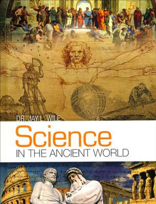 Science in the Ancient World Student Text by Dr. Jay Wile