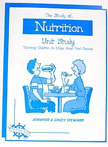 The Study of Nutrition, Christian Unit Study Guide