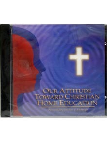 Our Attitude Toward Christian Home Education Audio CD