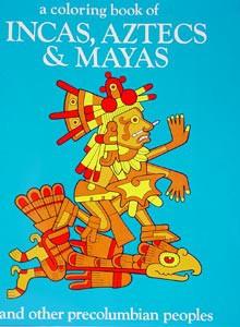 A Coloring Book of Incas, Aztecs, & Mayas