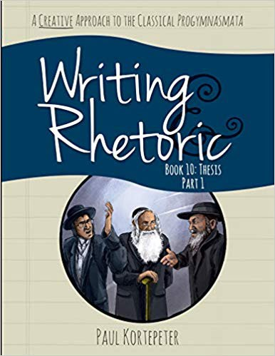 Writing & Rhetoric Book 10: Thesis Part 1 - Classical Academic Press