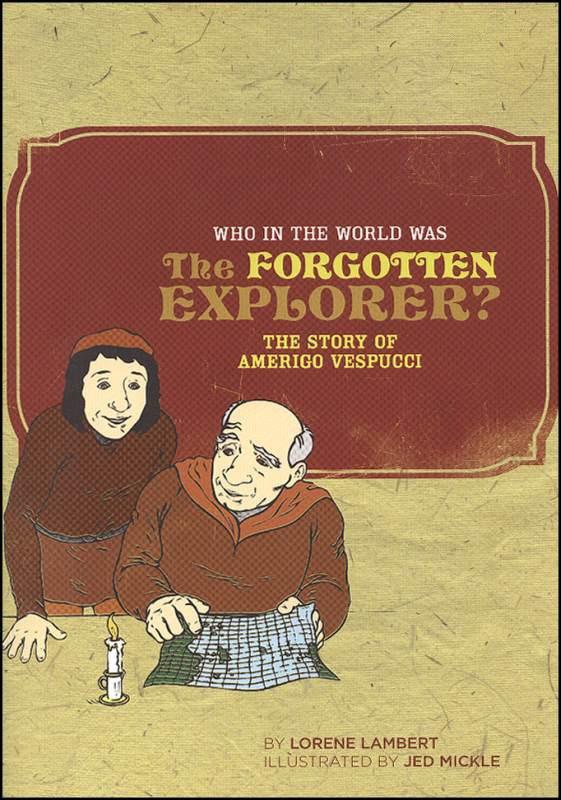 Who in the World Was The Forgotten Explorer?: The Story of Amerigo Vespucci