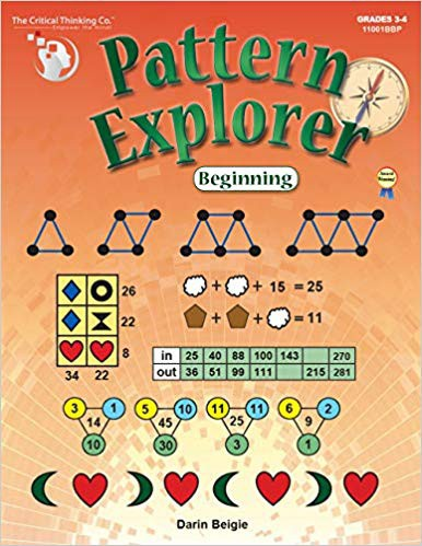 Pattern Explorer Beginning - Pattern Problems to Develop Mathematical Reasoning (Grades 3-4) The Critical Thinking Company