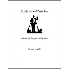 Advanced Physics in Creation, Solutions & Test Book (Apologia)