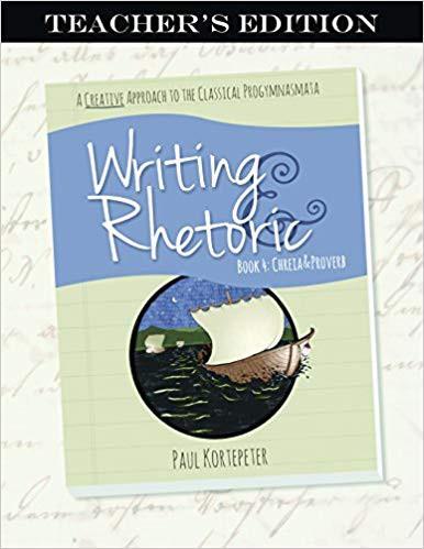 Writing & Rhetoric Book 4: Chreia & Proverb Teacher's Edition - Classical Academic Press