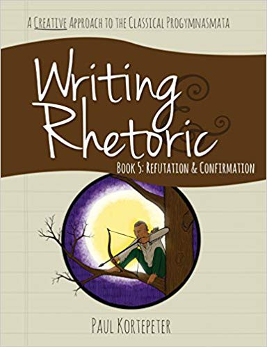 Writing & Rhetoric Book 5: Refutation & Confirmation (Student Edition) -Classic Academic Press