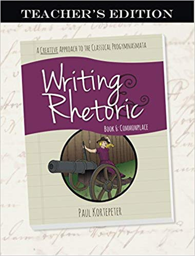 Writing & Rhetoric Book 6: Commonplace, Teacher's Edition - Classical Academic Press