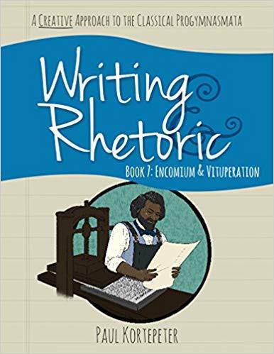 Writing & Rhetoric Book 7: Encomium & Vituperation, Student Edition - Classical Academic Press