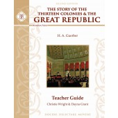 The Story of the Thirteen Colonies & the Great Republic Teacher Guide, Second Edition