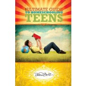 Ultimate Guide to Homeschooling Teens (Apologia)