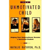 The Unmotivated Child, Helping Your Underachiever Become a Successful Student
