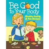 Be Good to Your Body--Healthy Eating and Fun Recipes Coloring Book