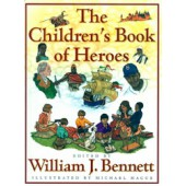 The Children's Book of Heroes by William Bennett