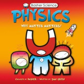 BASHER SCIENCE: PHYSICS Why Matter Matters!