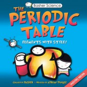 BASHER SCIENCE: THE PERIODIC TABLE Elements with Style!