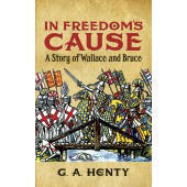 In Freedom's Cause: A Story of Wallace and Bruce